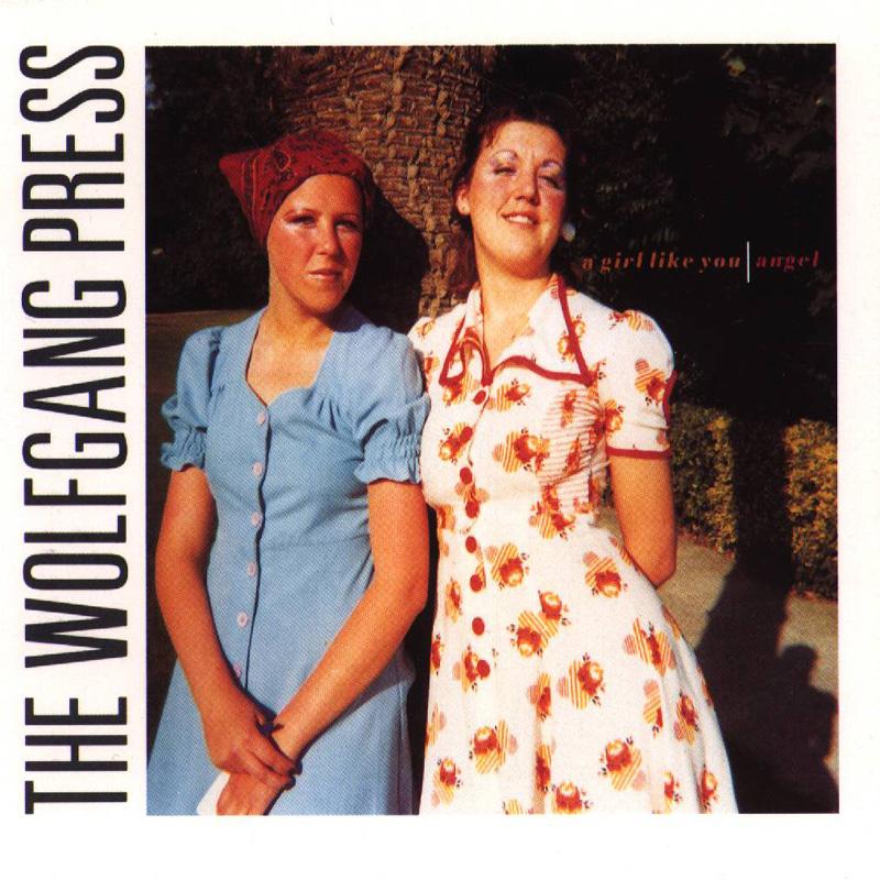 The Wolfgang Press - A Girl Like You