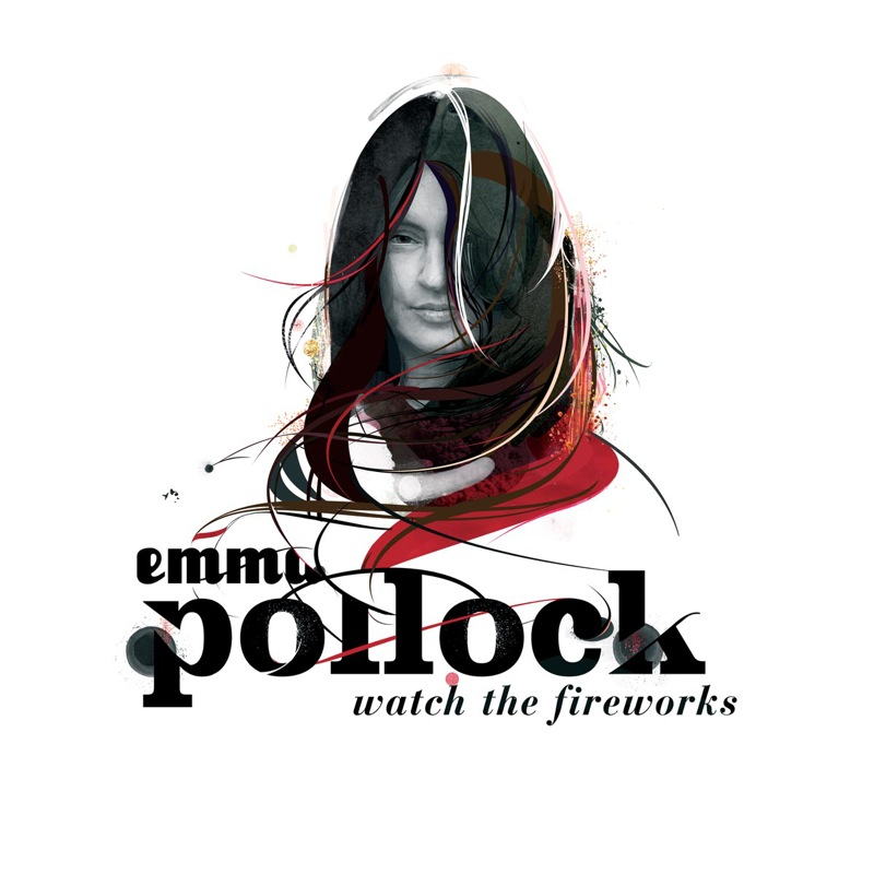 Emma Pollock Watch The Fireworks