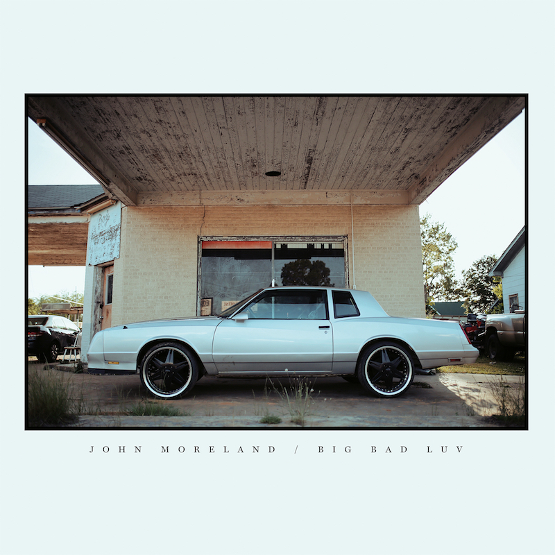 John Moreland Big Bad Luv